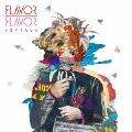 FLAVOR FLAVOR [CD+DVD]<初回限定盤>