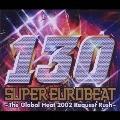 SUPER EUROBEAT VOL.130 ~The Global Heat 2002 Reqest Rush~ [2CCCD+DVD]<初回生産限定盤>