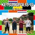 KETSUNOPOLIS 10 [CD+DVD]