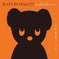 BLACK BEAR & JAZZ Lovely Dreams~華やかな夜に聴くジャズリラクシング~