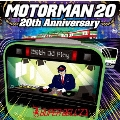 MOTOR MAN 20 20th Anniversary