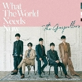 What The World Needs Now<完全生産限定盤>