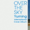 OVER THE SKY:Yuming International Cover Album