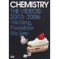 CHEMISTRY THE VIDEOS:2003-2006~We Sing, Therefore We Are~