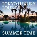 TOKYO LUXURY LOUNGE SUMMER TIME
