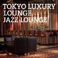 TOKYO LUXURY LOUNGE JAZZ LOUNGE