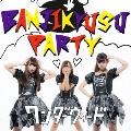 BANJIKYUSU PARTY (B-Type)