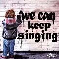 we can keep singing