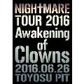 NIGHTMARE TOUR 2016 Awakening of Clowns 2016.06.26 TOYOSU PIT<通常版>