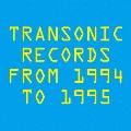 TRANSONIC RECORDS FROM 1994 TO 1995