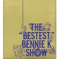 THE BESTEST BENNIE K SHOW  [CD+DVD]
