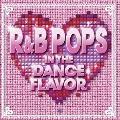 R&B POPS IN THE DANCE FLAVOR