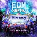 EDM ARENA MIXED BY DJ Hiruma