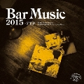 Bar Music 2015 Under Sail Selecsion [CD+7inch]<初回限定盤>