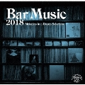Bar Music 2018 Melodies in A Dream Selection
