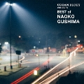 URBAN BLUES PRESENTS BEST of NAOKO GUSHIMA