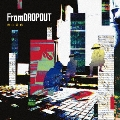 From DROPOUT [CD+DVD]<初回生産限定盤>