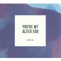 YOU'RE MY ALTER EGO [完全盤]