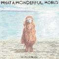 What A Wonderful World<完全限定生産盤>