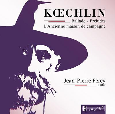 ジャン・ピエール・フェレー/Koechlin: Ballade, Preludes, L'Ancienne Maison de Campagne[DSK1136]