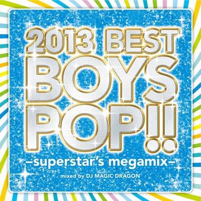 DJ MAGIC DRAGON/2013 BEST BOYS POP!! -superstar's megamix-[SCMD-058]