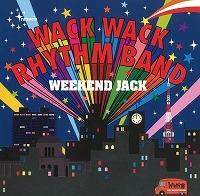 WACK WACK RHYTHM BAND/WEEKEND JACK (+1disc)[BRIDGE-261]