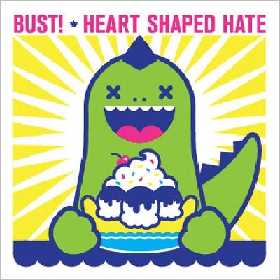 Bust!/Bust! / Heart Shaped Hate[UG-025]