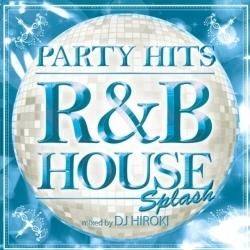 DJ HIROKI/PARTY HITS 〜R&B HOUSE〜 SPLASH Mixed by DJ HIROKI[GRVY-006]
