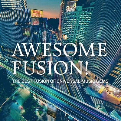 AWESOME FUSION! The Best Fusion of Universal Music Gems<タワーレコード限定>