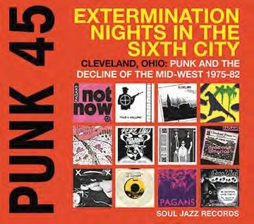 Punk 45: Extermination Nights In The Sixth City-Cleveland, Ohio: Punk And The Decline Of The Mid Wes CD