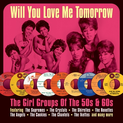 Will You Still Love Me Tomorrow: The Girl Groups Of The 50'S &60'S (Repackage)[DAY2CD300]