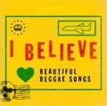 I BELIEVE 〜Beautiful Reggae Songs<初回生産限定盤>[NCS-707]