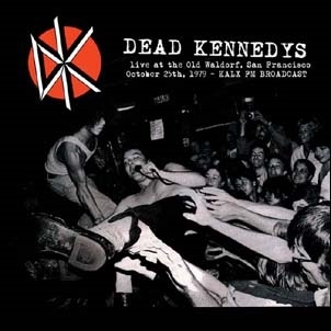Dead Kennedys/Live at the Old Waldorf, San Francisco, October 25th, 1979<限定盤>[MIND731]