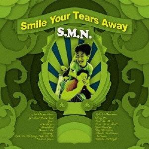 SMILE YOIUR TEARS AWAY