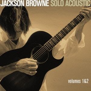 ジャクソン・ブラウン -ソロ・アコースティック 1 & 2<完全生産限定盤>