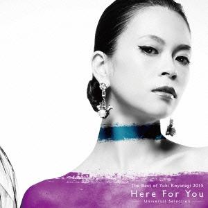 小柳ゆき/The Best of Yuki Koyanagi 2015 Here For You ~Universal Selection~ [CD+DVD] [UPCH-20379]
