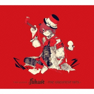 VOCALOID Fukase ~THE GREATEST HITS~ [CD+DVD]<初回限定盤>