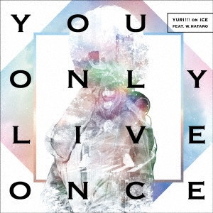 YURI!!! on ICE feat. w.hatano/You Only Live Once[EYCA-11244]