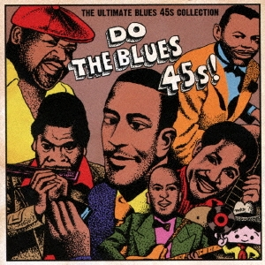DO THE BLUES 45s! THE ULTIMATE BLUES 45s COLLECTION CD