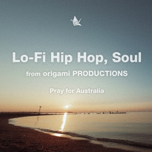 Lo-Fi Hip Hop, Soul from origami PRODUCTIONS Pray for Australia<限定盤>
