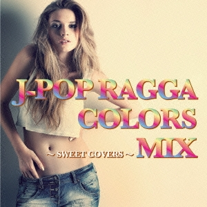 J-POP RAGGA COLORS MIX〜SWEET COVERS〜[BLAMK-0002]