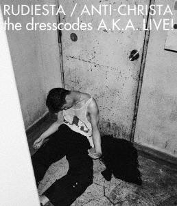 ドレスコーズ/ルーディエスタ/アンチクライスタ the dresscodes A.K.A. LIVE![KIXM-396]