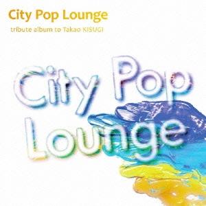 CITY POP LOUNGE -tribute album to Takao Kisugi-