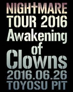NIGHTMARE (J-Pop)/NIGHTMARE TOUR 2016 Awakening of Clowns 2016.06.26 TOYOSU PIT [Blu-ray Disc+ブックレット]<初回生産限定版>[YIXQ-10384]