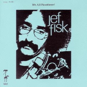 Jef Fisk/イッツ・オール・ルートビア / フォー・サム [VSCD-2187]