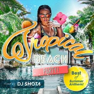 DJ SHOTA/Tropical BEACH PARTY! Best of Summer Anthem! mixed by DJ SHOTA[LEXCD-16012]