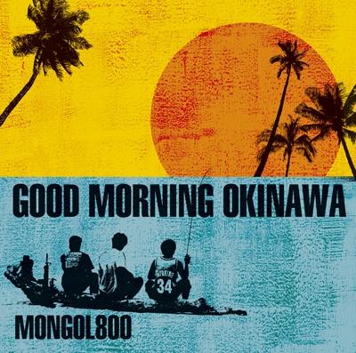 MONGOL800/GOOD MORNING OKINAWA[HICC-3501]