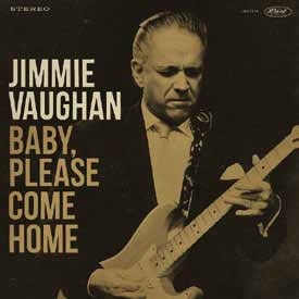 Jimmie Vaughan/BABY, PLEASE COME HOME