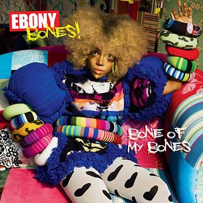 Ebony Bones!/ボーン・オブ・マイ・ボーンズ<期間限定スペシャルプライス盤>[BRC-231W15]