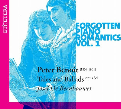 ヨーゼフ・デ・ベーンハウアー/Forgotten Piano Romantics Vol.1 - P.Benoit: Tales and Ballads Op.34[KTC1551]